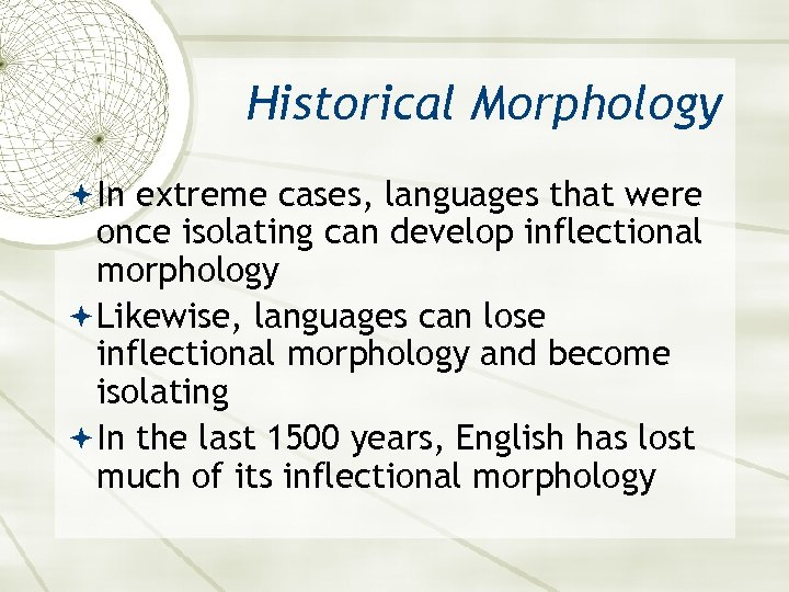 Historical Morphology In extreme cases, languages that were once isolating can develop inflectional morphology