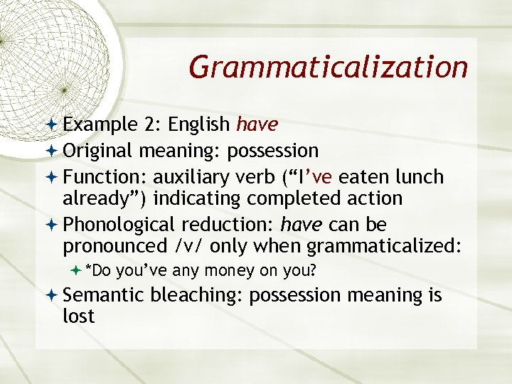 "Grammaticalization Example 2: English have Original meaning: possession Function: auxiliary verb (""I've eaten lunch"