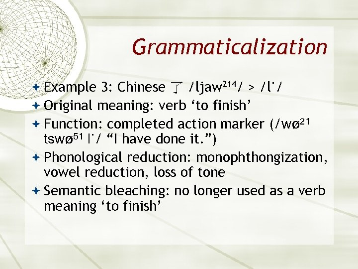Grammaticalization Example 3: Chinese 了 /ljaw 214/ > /l˙/ Original meaning: verb 'to finish'