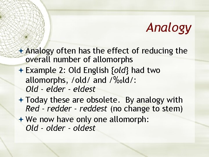 Analogy often has the effect of reducing the overall number of allomorphs Example 2: