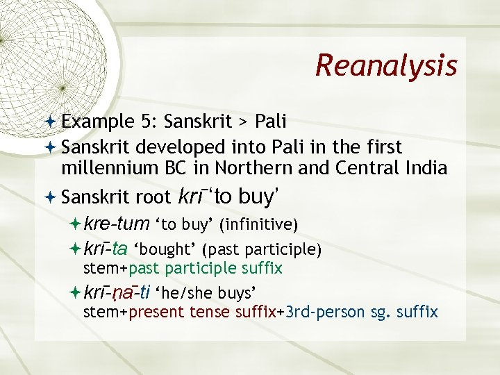 Reanalysis Example 5: Sanskrit > Pali Sanskrit developed into Pali in the first millennium