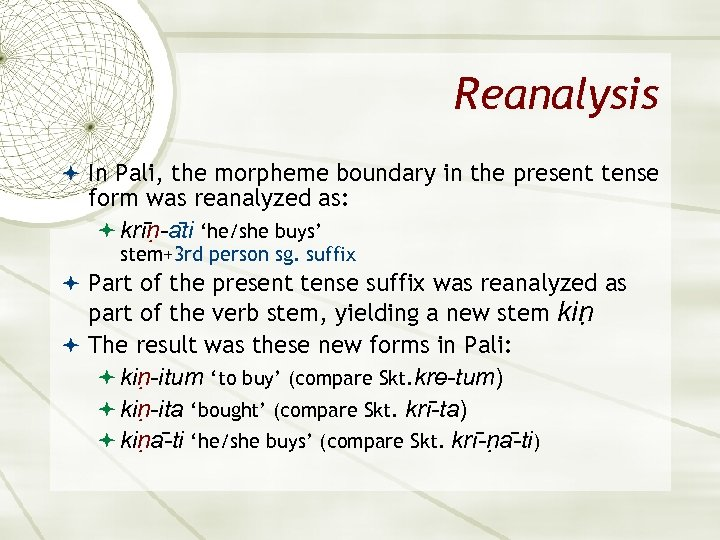 Reanalysis In Pali, the morpheme boundary in the present tense form was reanalyzed as: