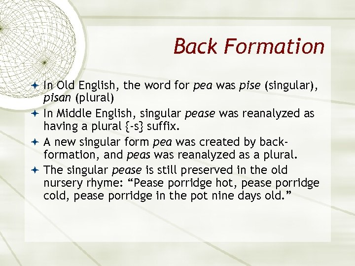 Back Formation In Old English, the word for pea was pise (singular), pisan (plural)
