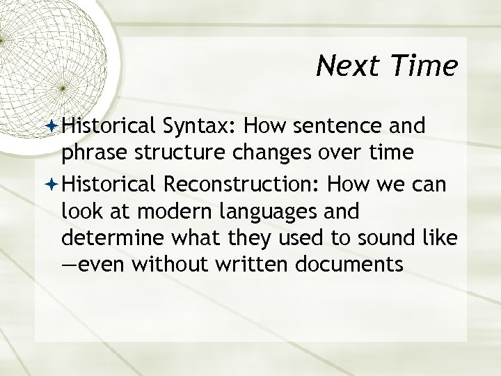 Next Time Historical Syntax: How sentence and phrase structure changes over time Historical Reconstruction: