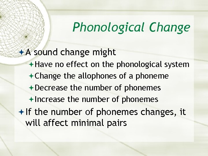 Phonological Change A sound change might Have no effect on the phonological system Change