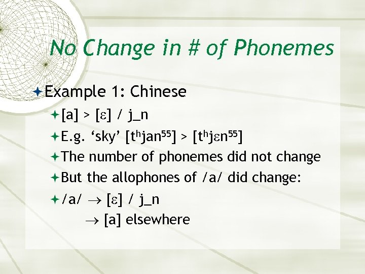 No Change in # of Phonemes Example 1: Chinese [a] > [ ] /