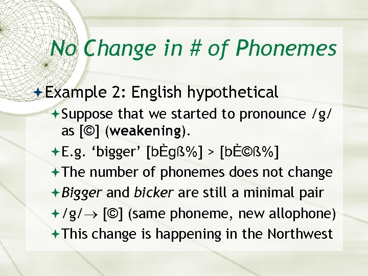 No Change in # of Phonemes Example 2: English hypothetical Suppose that we started