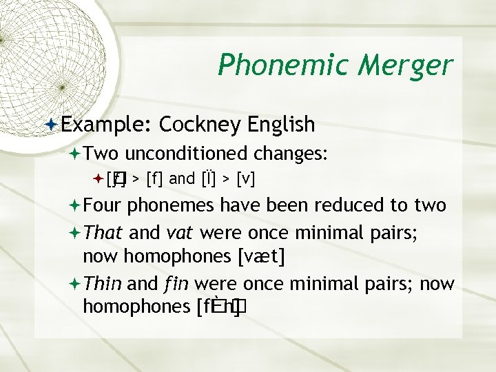 Phonemic Merger Example: Cockney English Two unconditioned changes: [ > [f] and [Ï] >