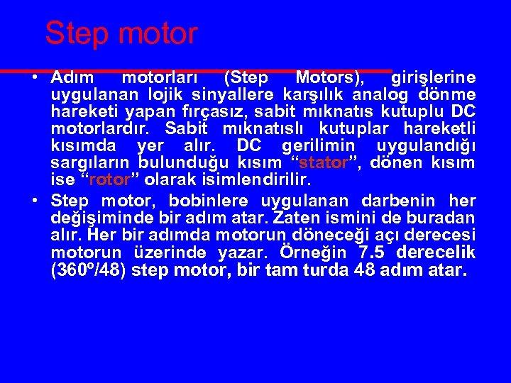 Step motor • Adım motorları (Step Motors), girişlerine uygulanan lojik sinyallere karşılık analog dönme