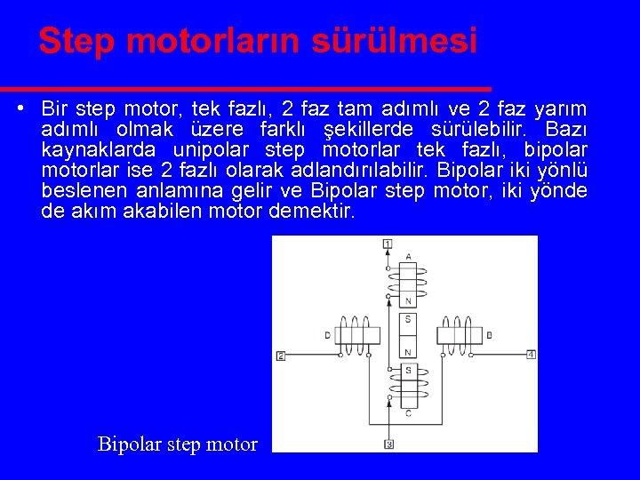 Step motorların sürülmesi • Bir step motor, tek fazlı, 2 faz tam adımlı ve