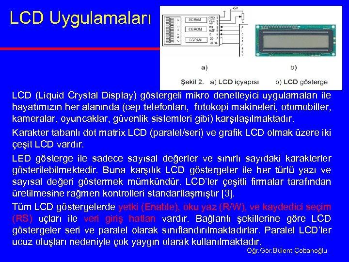 LCD Uygulamaları LCD (Liquid Crystal Display) göstergeli mikro denetleyici uygulamaları ile hayatımızın her alanında