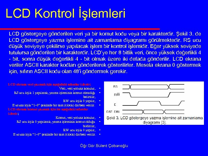 LCD Kontrol İşlemleri LCD göstergeye gönderilen veri ya bir komut kodu veya bir karakterdir.