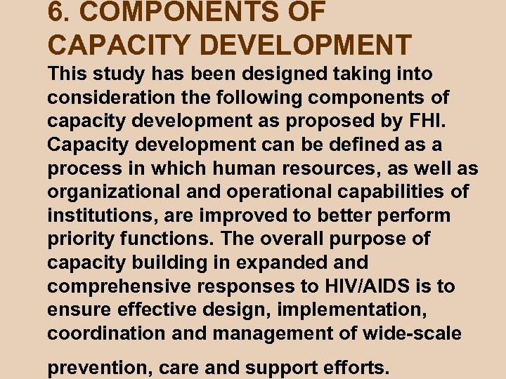 6. COMPONENTS OF CAPACITY DEVELOPMENT This study has been designed taking into consideration the