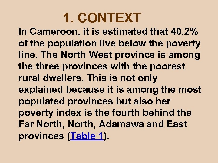 1. CONTEXT In Cameroon, it is estimated that 40. 2% of the population live