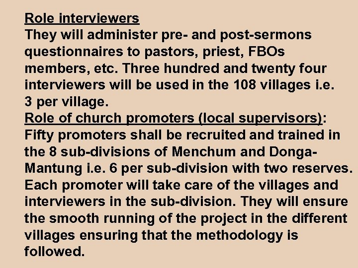 Role interviewers They will administer pre- and post-sermons questionnaires to pastors, priest, FBOs members,