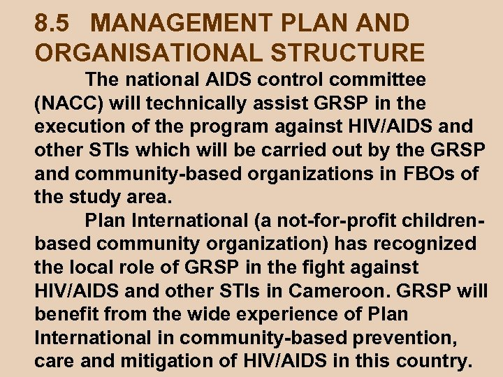 8. 5 MANAGEMENT PLAN AND ORGANISATIONAL STRUCTURE The national AIDS control committee (NACC) will