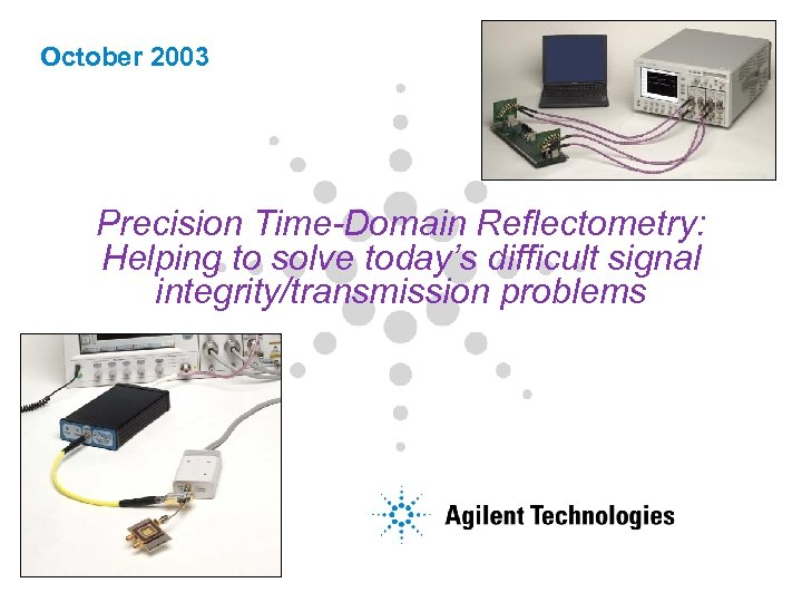 October 2003 Precision Time-Domain Reflectometry: Helping to solve today's difficult signal integrity/transmission problems