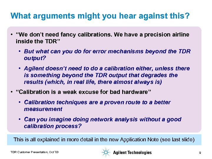"""What arguments might you hear against this? • """"We don't need fancy calibrations. We"""
