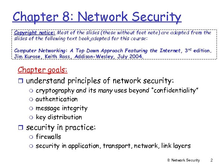 Chapter 8: Network Security Copyright notice: Most of the slides (those without foot note)