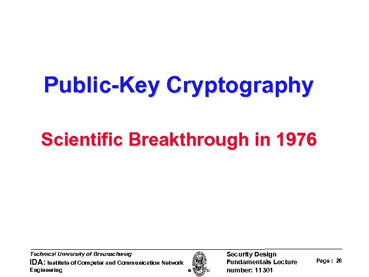 Public-Key Cryptography Scientific Breakthrough in 1976 Technical University of Braunschweig IDA: Institute of Computer