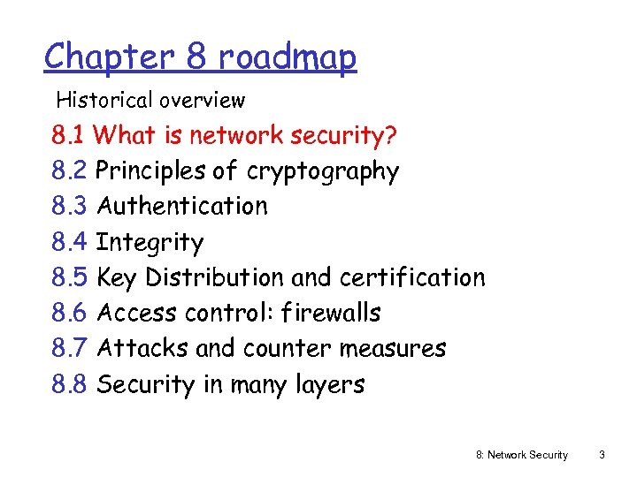 Chapter 8 roadmap Historical overview 8. 1 What is network security? 8. 2 Principles