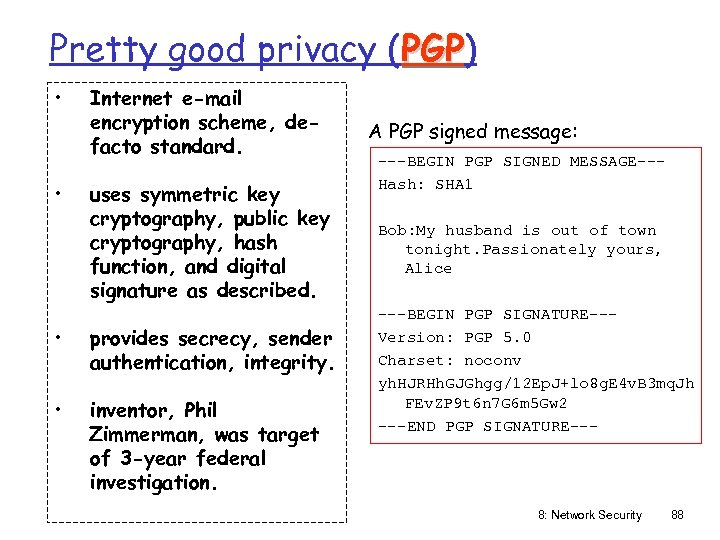 Pretty good privacy (PGP) PGP • • Internet e-mail encryption scheme, defacto standard. uses