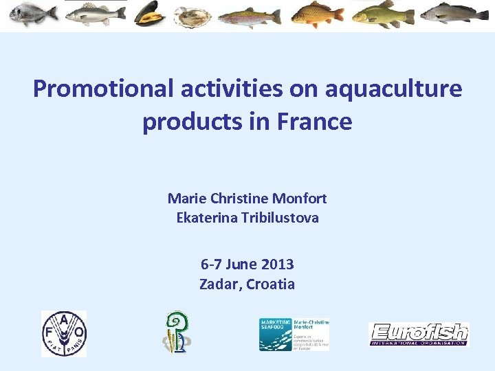 Promotional activities on aquaculture products in France Marie Christine Monfort Ekaterina Tribilustova 6 -7