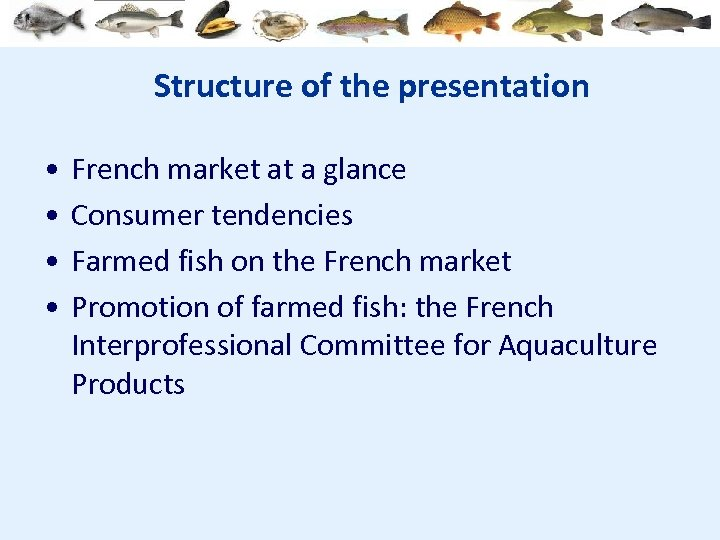 Structure of the presentation • • French market at a glance Consumer tendencies Farmed