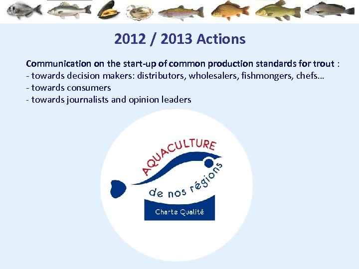 2012 / 2013 Actions Communication on the start-up of common production standards for trout