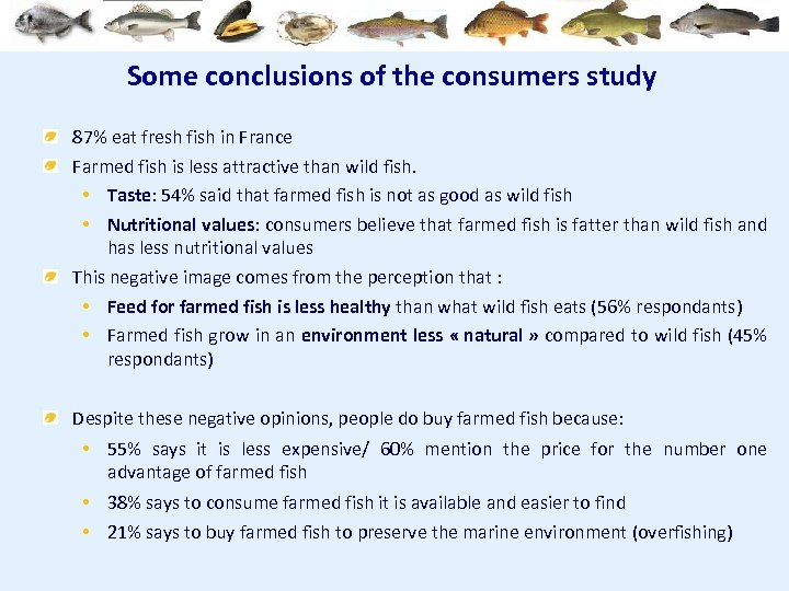 Some conclusions of the consumers study 87% eat fresh fish in France Farmed fish