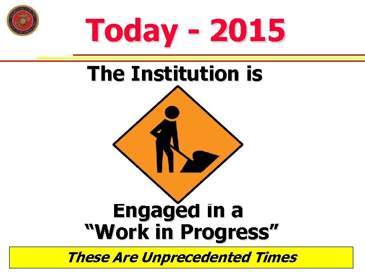 "Today - 2015 The Institution is Engaged in a ""Work in Progress"" These Are"