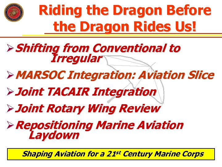 Riding the Dragon Before the Dragon Rides Us! ØShifting from Conventional to Irregular ØMARSOC