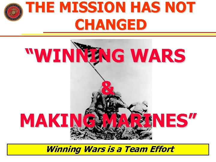 "THE MISSION HAS NOT CHANGED ""WINNING WARS & MAKING MARINES"" Winning Wars is a"