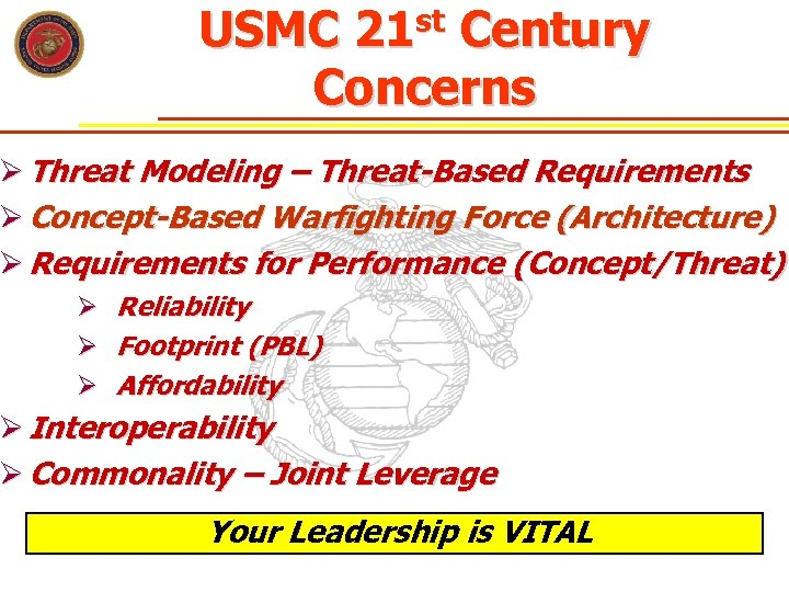 USMC 21 st Century Concerns Ø Threat Modeling – Threat-Based Requirements Ø Concept-Based Warfighting