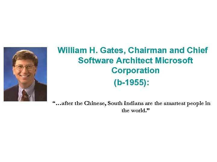 """William H. Gates, Chairman and Chief Software Architect Microsoft Corporation (b-1955): """"…after the Chinese,"""
