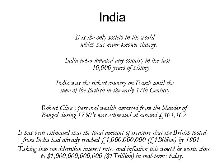 India It is the only society in the world which has never known slavery.