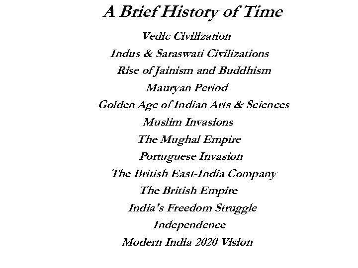 A Brief History of Time Vedic Civilization Indus & Saraswati Civilizations Rise of Jainism