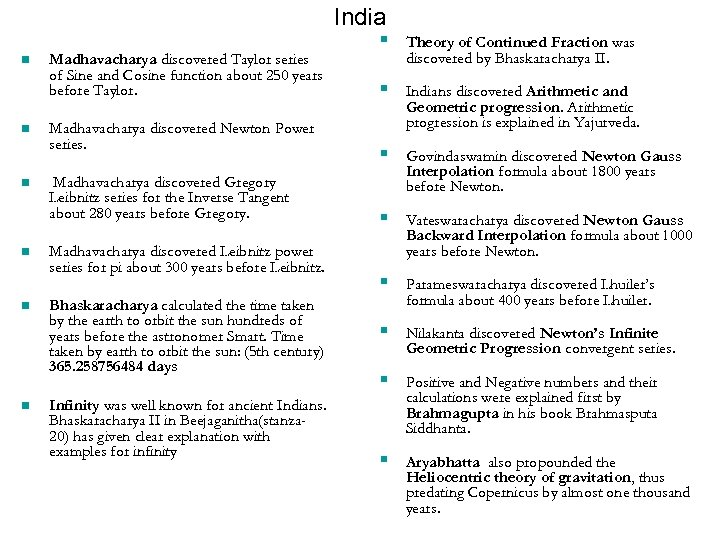 India n n n Madhavacharya discovered Taylor series of Sine and Cosine function about