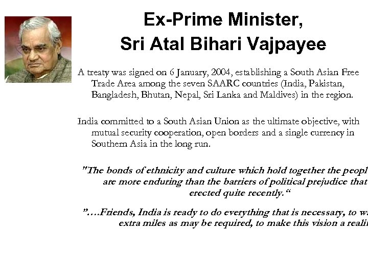 Ex-Prime Minister, Sri Atal Bihari Vajpayee A treaty was signed on 6 January, 2004,