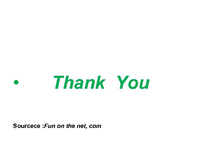 • Thank You Sourcece : Fun on the net, com