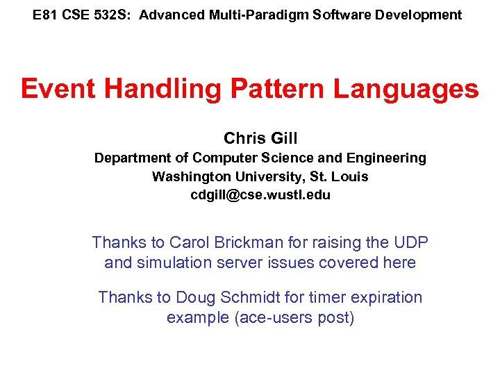 E 81 CSE 532 S: Advanced Multi-Paradigm Software Development Event Handling Pattern Languages Chris
