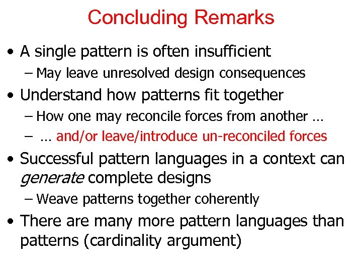 Concluding Remarks • A single pattern is often insufficient – May leave unresolved design