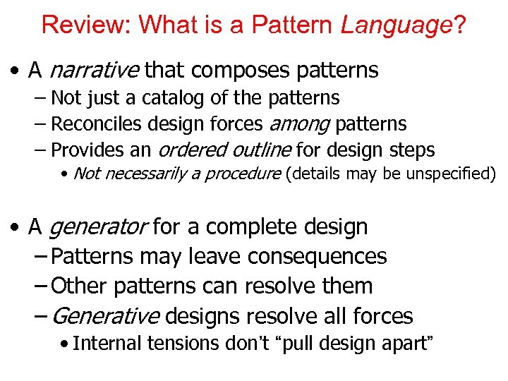 Review: What is a Pattern Language? • A narrative that composes patterns – Not