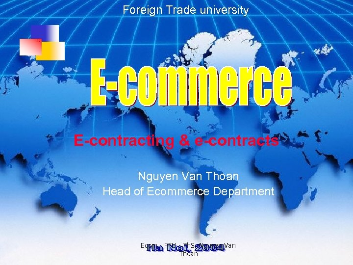 Foreign Trade university E-contracting & e-contracts Nguyen Van Thoan Head of Ecommerce Department Ecom