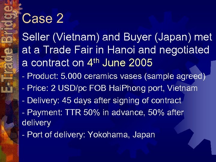 Case 2 Seller (Vietnam) and Buyer (Japan) met at a Trade Fair in Hanoi
