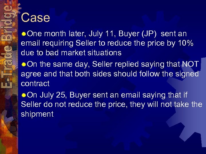 Case ®One month later, July 11, Buyer (JP) sent an email requiring Seller to