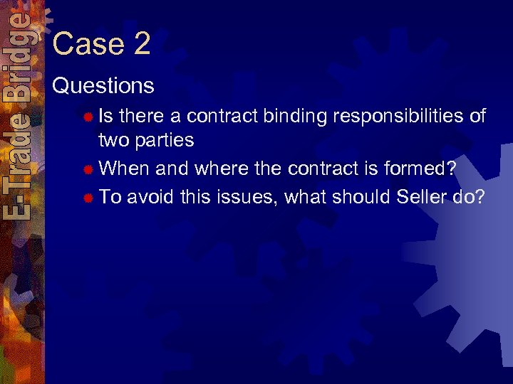 Case 2 Questions ® Is there a contract binding responsibilities of two parties ®