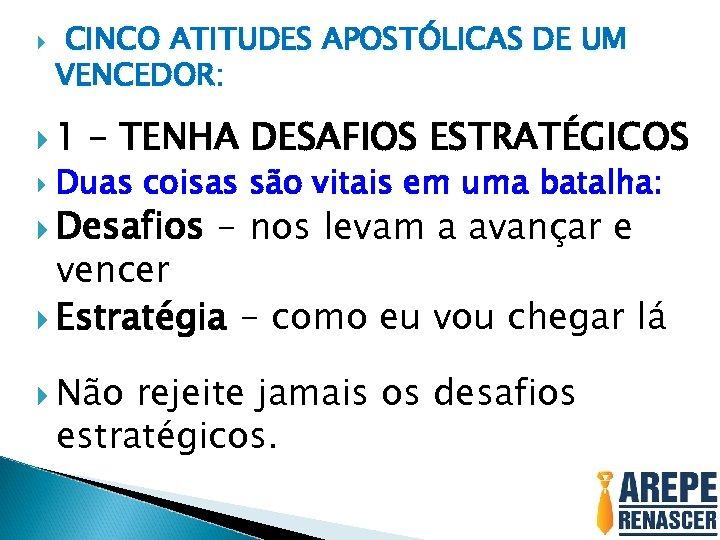 CINCO ATITUDES APOSTÓLICAS DE UM VENCEDOR: 1 – TENHA DESAFIOS ESTRATÉGICOS Duas coisas