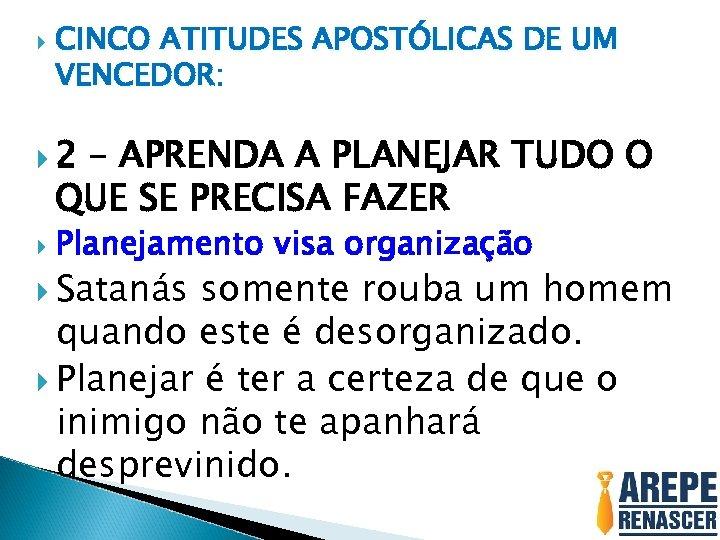 CINCO ATITUDES APOSTÓLICAS DE UM VENCEDOR: 2 – APRENDA A PLANEJAR TUDO O