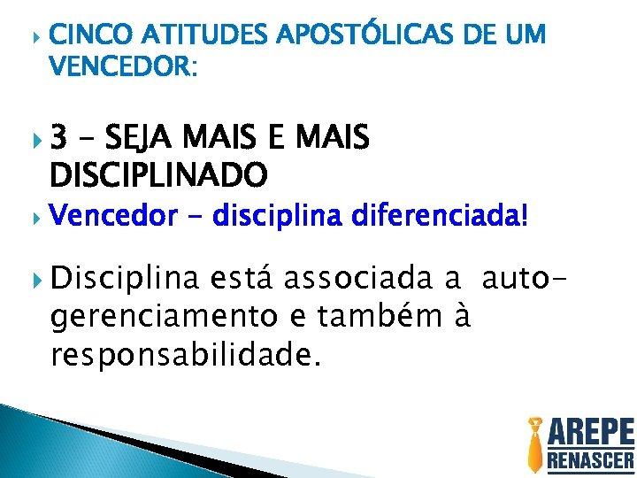 CINCO ATITUDES APOSTÓLICAS DE UM VENCEDOR: 3 – SEJA MAIS E MAIS DISCIPLINADO